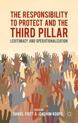 The Responsibility to Protect and the Third Pillar: Legitimacy and Operationalization