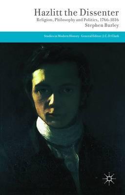 Hazlitt the Dissenter: Religion, Philosophy and Politics, 1766-1816