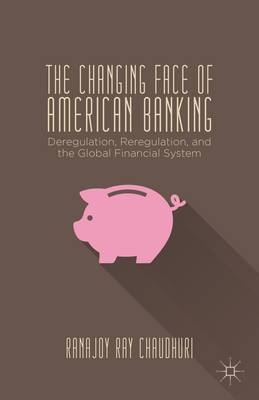 The Changing Face of American Banking: Deregulation, Reregulation, and the Global Financial System