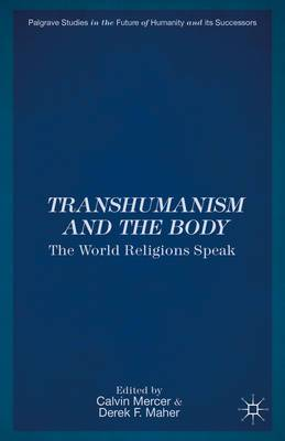 Transhumanism and the Body: The World Religions Speak