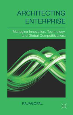 Architecting Enterprise: Managing Innovation, Technology, and Global Competitiveness