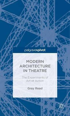 Modern Architecture in Theatre: The Experiments of Art et Action: 2014