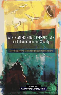 Austrian Economic Perspectives on Individualism and Society: Moving Beyond Methodological Individualism
