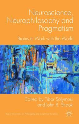 Neuroscience, Neurophilosophy and Pragmatism: Brains at Work with the World