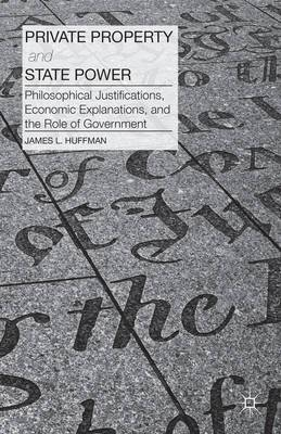 Private Property and State Power: Philosophical Justifications, Economic Explanations, and the Role of Government