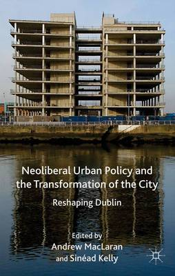 Neoliberal Urban Policy and the Transformation of the City: Reshaping Dublin