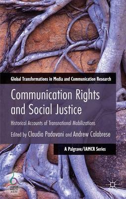 Communication Rights and Social Justice: Historical Accounts of Transnational Mobilizations