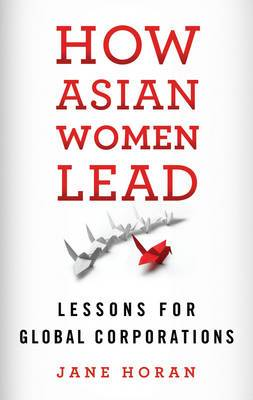 How Asian Women Lead: Lessons for Global Corporations