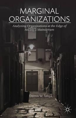 Marginal Organizations: Analyzing Organizations at the Edge of Society's Mainstream