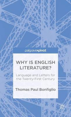 Why is English Literature?: Language and Letters for the Twenty-First Century