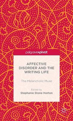 Affective Disorder and the Writing Life: The Melancholic Muse