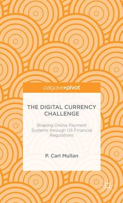 The Digital Currency Challenge: Shaping Online Payment Systems Through U.S. Financial Regulations