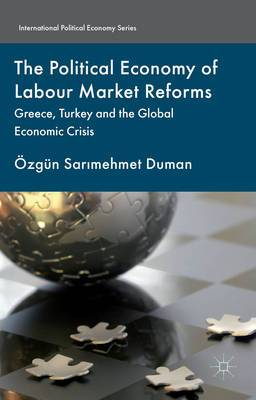 The Political Economy of Labour Market Reforms: Greece, Turkey and the Global Economic Crisis