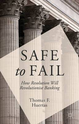 Safe to Fail: How Resolution Will Revolutionize Banking