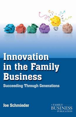 Innovation in the Family Business: Succeeding Through Generations