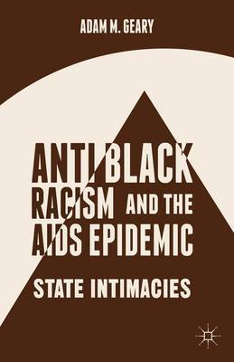 Anti-Black Racism and the AIDS Epidemic: State Intimacies: 2014