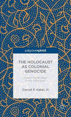 The Holocaust as Colonial Genocide: Hitler's 'Indian Wars' in the 'Wild East'