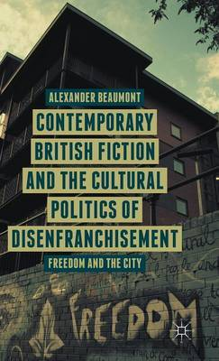 Contemporary British Fiction and the Cultural Politics of Disenfranchisement: Freedom and the City