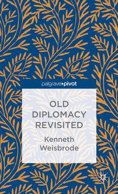 Old Diplomacy Revisited: A Study in the Modern History of Diplomatic Transformations