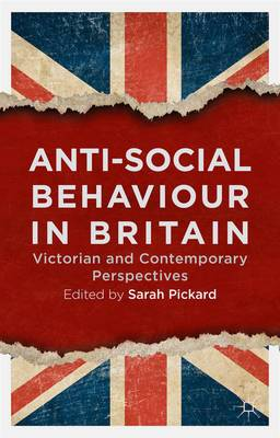 Anti-Social Behaviour in Britain: Victorian and Contemporary Perspectives