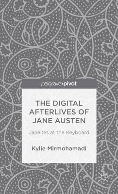 The Digital Afterlives of Jane Austen: Janeites at the Keyboard