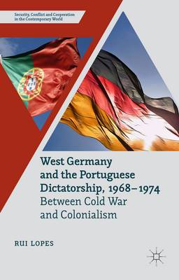 West Germany and the Portuguese Dictatorship 1968-1974: Between Cold War and Colonialism