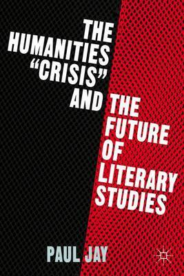 The Humanities  Crisis  and the Future of Literary Studies