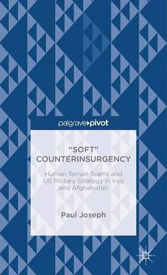 Soft  Counterinsurgency: Human Terrain Teams and US Military Strategy in Iraq and Afghanistan