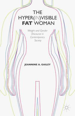 The Hyper(in) Visible Fat Woman: Weight and Gender Discourse in Contemporary Society