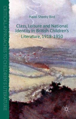 Class, Leisure and National Identity in British Children's Literature, 1918-1950