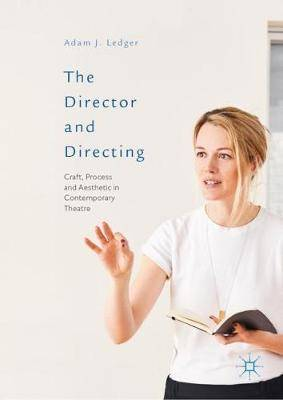 The Director and Directing: Craft, Process and Aesthetic in Contemporary Theatre