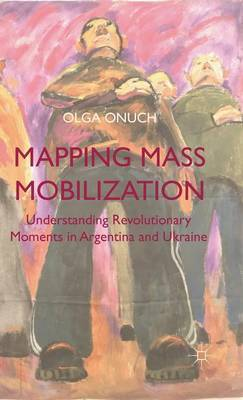 Mapping Mass-Mobilization: Understanding Revolutionary Moments in Argentina and Ukraine