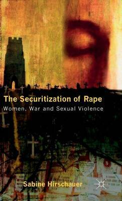 The Securitization of Rape: Women, War and Sexual Violence