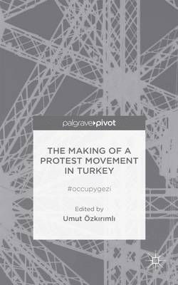 The Making of a Protest Movement in Turkey: #Occupygezi: 2014