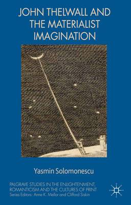 John Thelwall and the Materialist Imagination