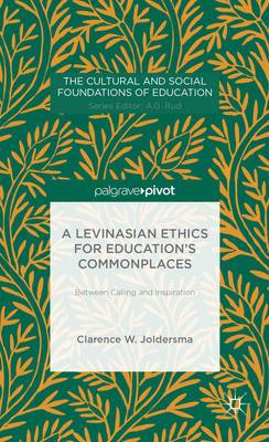A Levinasian Ethics for Education's Commonplaces: Between Calling and Inspiration