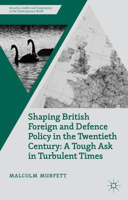 Shaping British Foreign and Defence Policy in the Twentieth Century: A Tough Ask in Turbulent Times