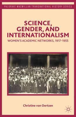 Science, Gender, and Internationalism: Women's Academic Networks, 1917-1955