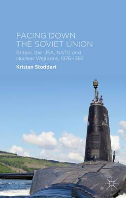 Facing Down the Soviet Union: Britain, the USA, NATO and Nuclear Weapons, 1976-1983