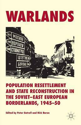 Warlands: Population Resettlement and State Reconstruction in the Soviet-East European Borderlands, 1945-50