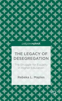 The Legacy of Desegregation: The Struggle for Equality in Higher Education