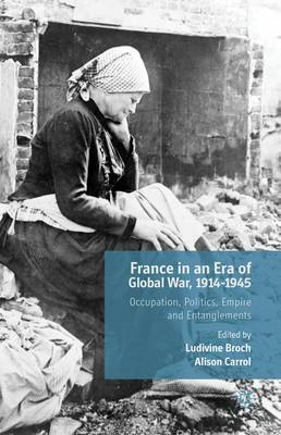 France in an Era of Global War, 1914-1945: Occupation, Politics, Empire and Entanglements
