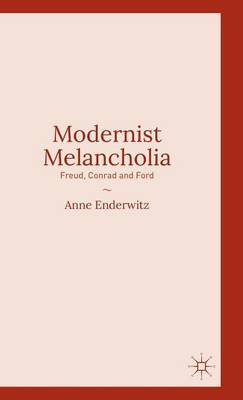 Modernist Melancholia: Freud, Conrad and Ford: 2015