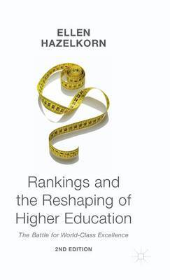 Rankings and the Reshaping of Higher Education: The Battle for World-Class Excellence: 2015