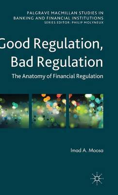 Good Regulation, Bad Regulation: The Anatomy of Financial Regulation