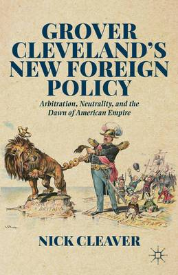 Grover Cleveland's New Foreign Policy: Arbitration, Neutrality, and the Dawn of American Empire
