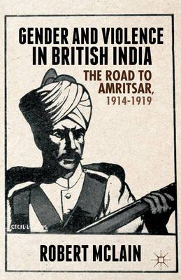 Gender and Violence in British India: The Road to Amritsar, 1914-1919