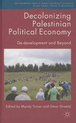Decolonizing Palestinian Political Economy: De-development and Beyond