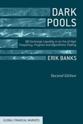 Dark Pools: Off-Exchange Liquidity in an Era of High Frequency, Program and Algorithmic Trading: 2014