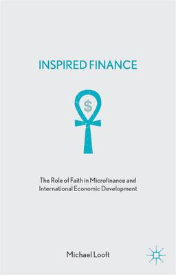 Inspired Finance: The Role of Faith in Microfinance and International Economic Development